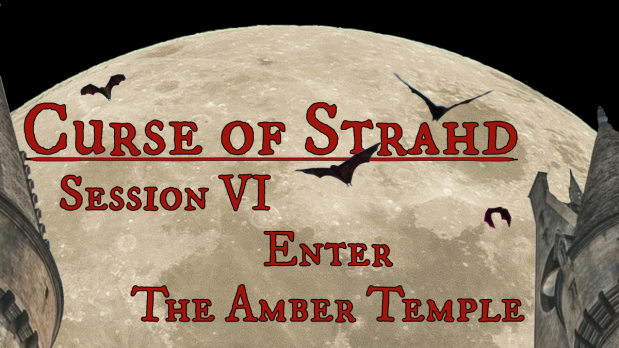 Curse of Strahd, Session VI, Enter the AmberTemple